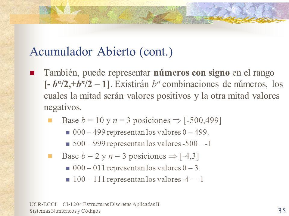 UCR-ECCI CI-1204 Estructuras Discretas Aplicadas II Sistemas Numéricos y Códigos Acumulador Abierto (cont.) También, puede representar números con sig