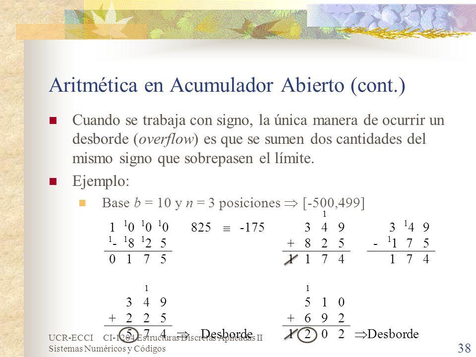 UCR-ECCI CI-1204 Estructuras Discretas Aplicadas II Sistemas Numéricos y Códigos Aritmética en Acumulador Abierto (cont.) Cuando se trabaja con signo,