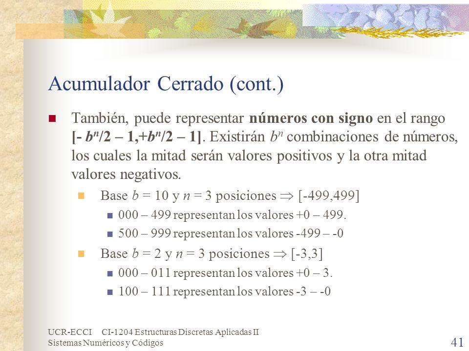 UCR-ECCI CI-1204 Estructuras Discretas Aplicadas II Sistemas Numéricos y Códigos Acumulador Cerrado (cont.) También, puede representar números con sig