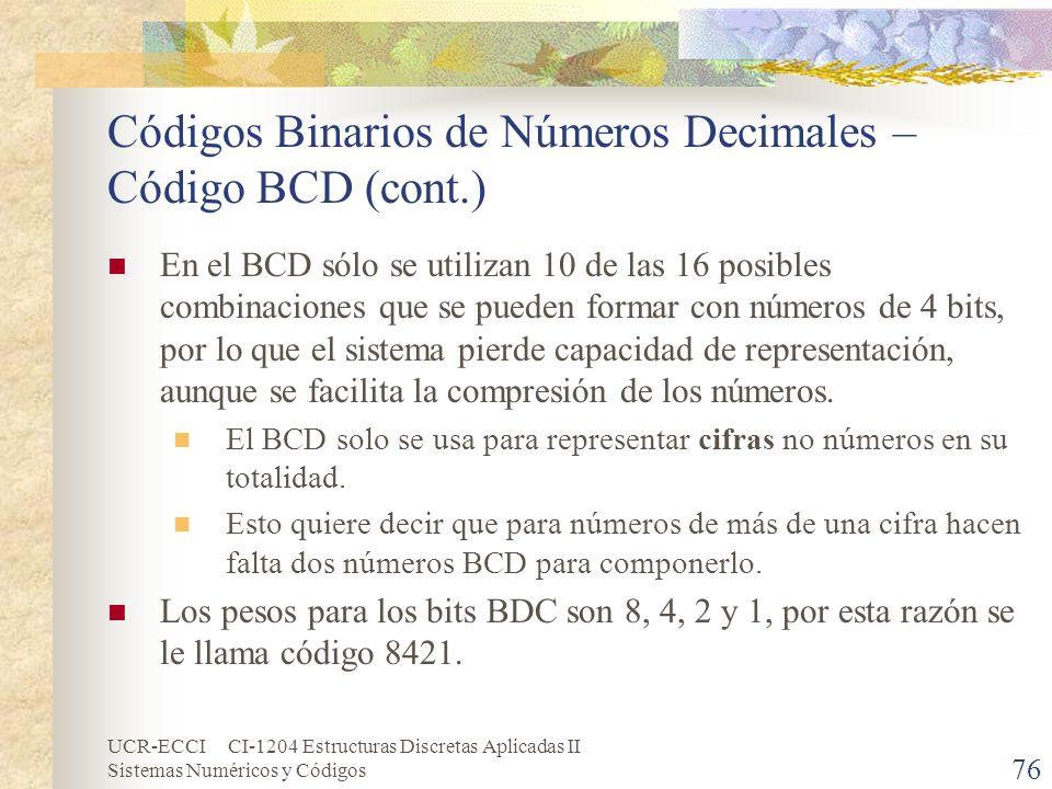 UCR-ECCI CI-1204 Estructuras Discretas Aplicadas II Sistemas Numéricos y Códigos Códigos Binarios de Números Decimales – Código BCD (cont.) En el BCD