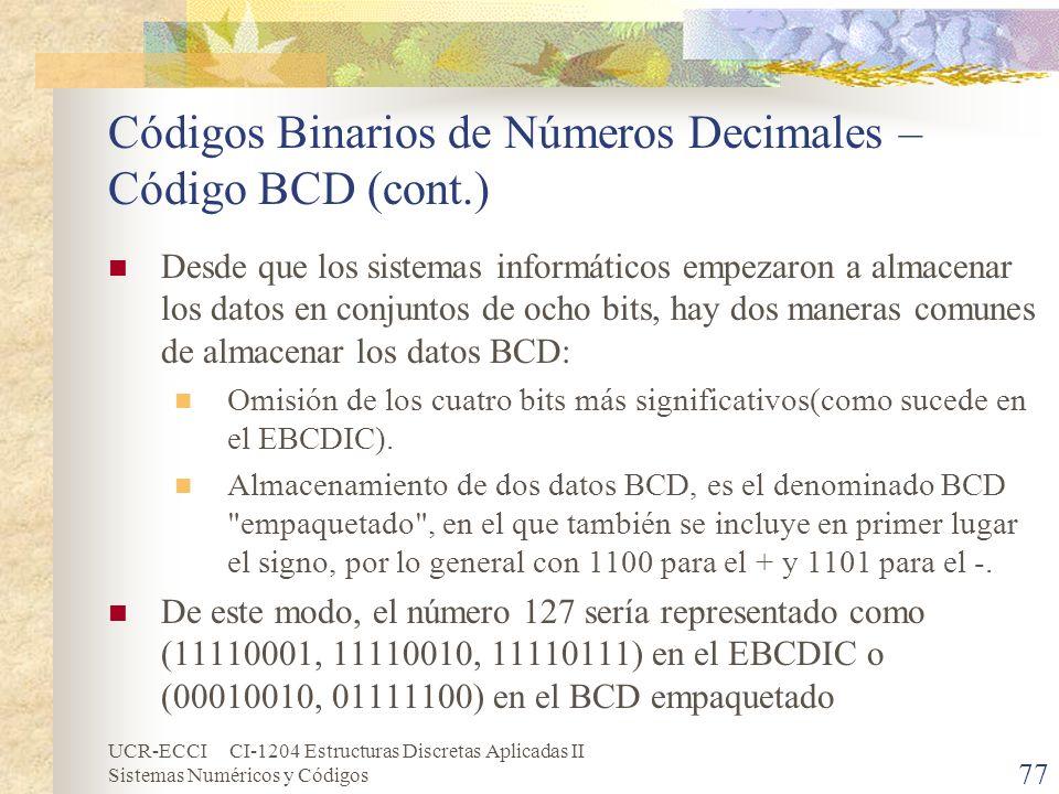 UCR-ECCI CI-1204 Estructuras Discretas Aplicadas II Sistemas Numéricos y Códigos Códigos Binarios de Números Decimales – Código BCD (cont.) Desde que