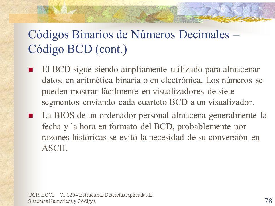 UCR-ECCI CI-1204 Estructuras Discretas Aplicadas II Sistemas Numéricos y Códigos Códigos Binarios de Números Decimales – Código BCD (cont.) El BCD sig