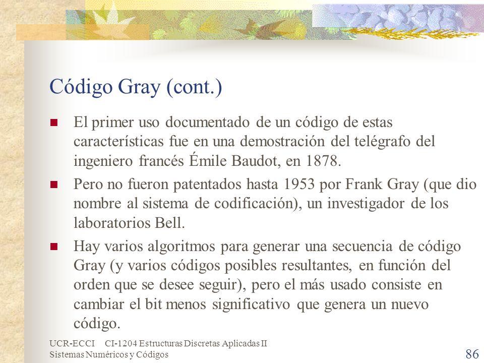 UCR-ECCI CI-1204 Estructuras Discretas Aplicadas II Sistemas Numéricos y Códigos Código Gray (cont.) El primer uso documentado de un código de estas c