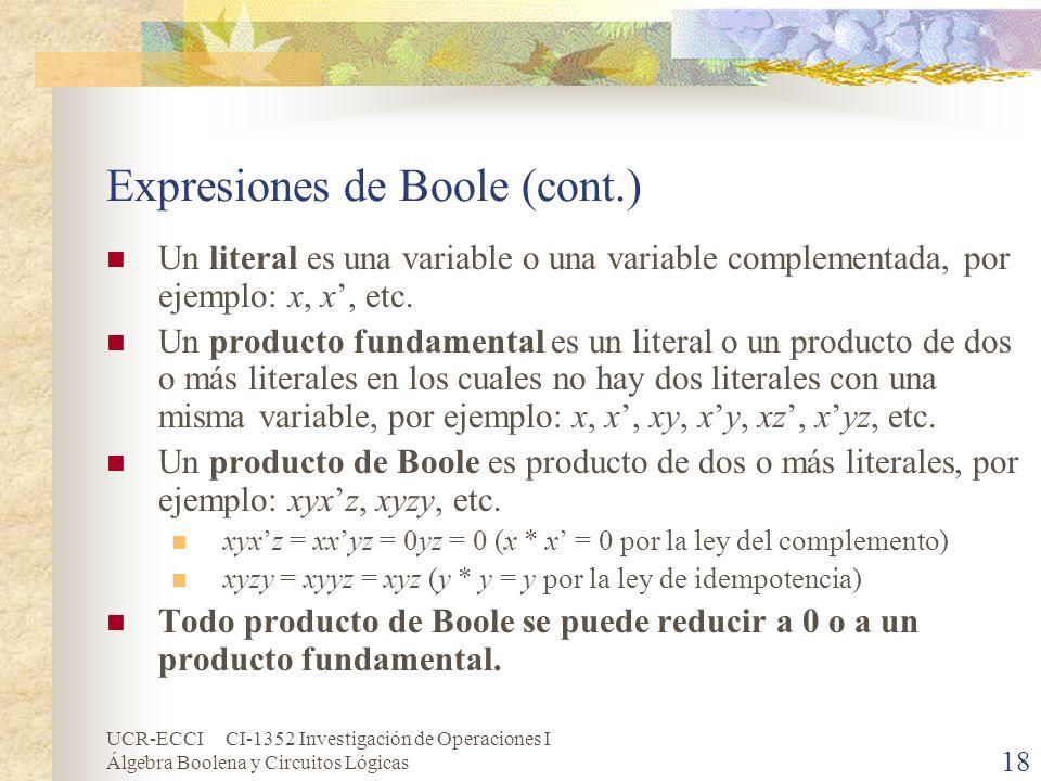 UCR-ECCI CI-1352 Investigación de Operaciones I Álgebra Boolena y Circuitos Lógicas 18 Expresiones de Boole (cont.) Un literal es una variable o una v