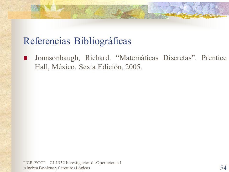 UCR-ECCI CI-1352 Investigación de Operaciones I Álgebra Boolena y Circuitos Lógicas 54 Referencias Bibliográficas Jonnsonbaugh, Richard. Matemáticas D