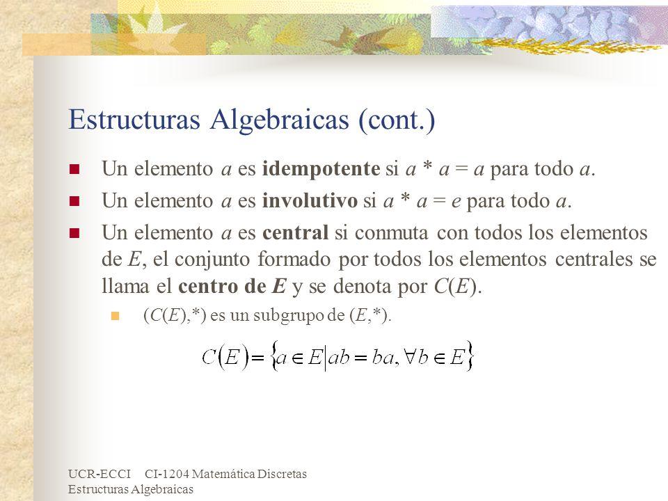 UCR-ECCI CI-1204 Matemática Discretas Estructuras Algebraicas Estructuras Algebraicas (cont.) Un elemento a es idempotente si a * a = a para todo a. U