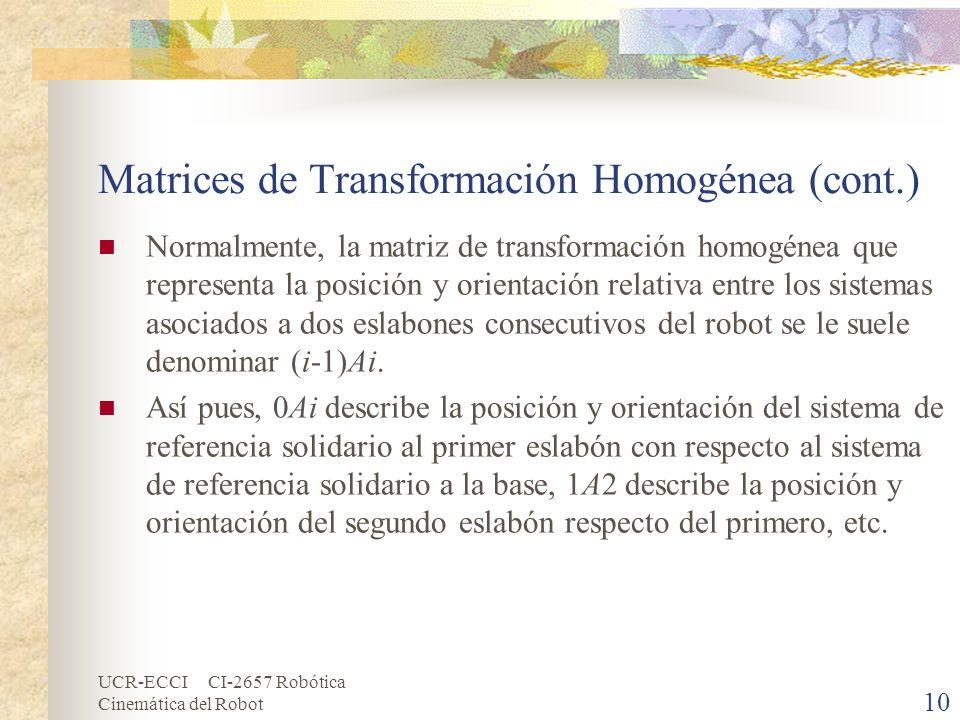 UCR-ECCI CI-2657 Robótica Cinemática del Robot Matrices de Transformación Homogénea (cont.) Normalmente, la matriz de transformación homogénea que rep