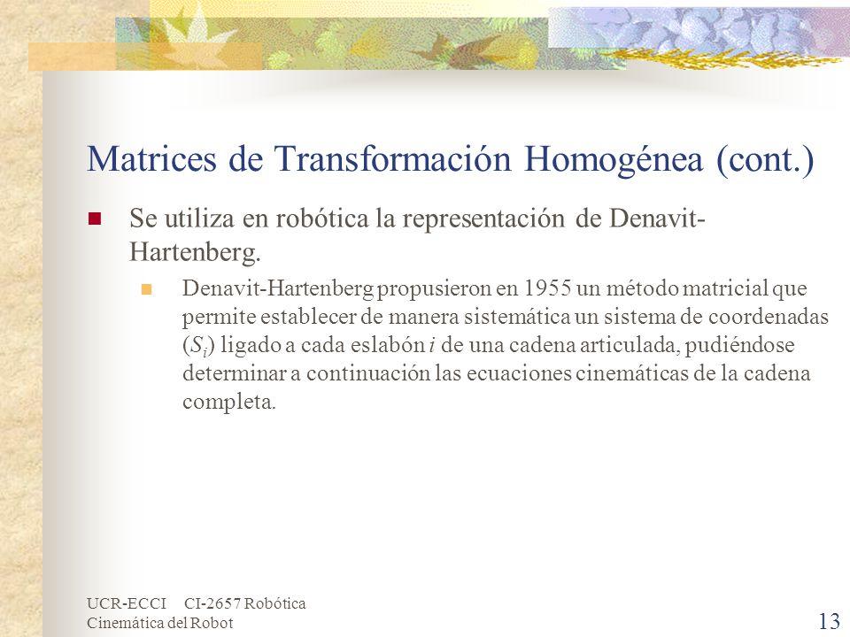 UCR-ECCI CI-2657 Robótica Cinemática del Robot Matrices de Transformación Homogénea (cont.) Se utiliza en robótica la representación de Denavit- Harte