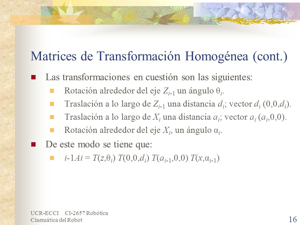 UCR-ECCI CI-2657 Robótica Cinemática del Robot Matrices de Transformación Homogénea (cont.) Las transformaciones en cuestión son las siguientes: Rotac