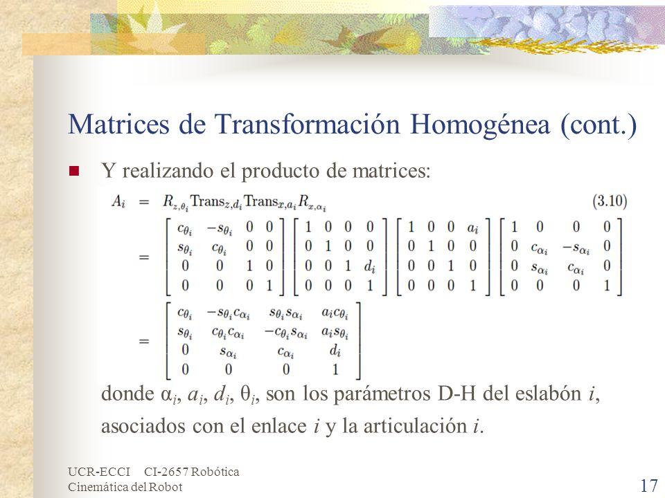 UCR-ECCI CI-2657 Robótica Cinemática del Robot Matrices de Transformación Homogénea (cont.) Y realizando el producto de matrices: donde α i, a i, d i,