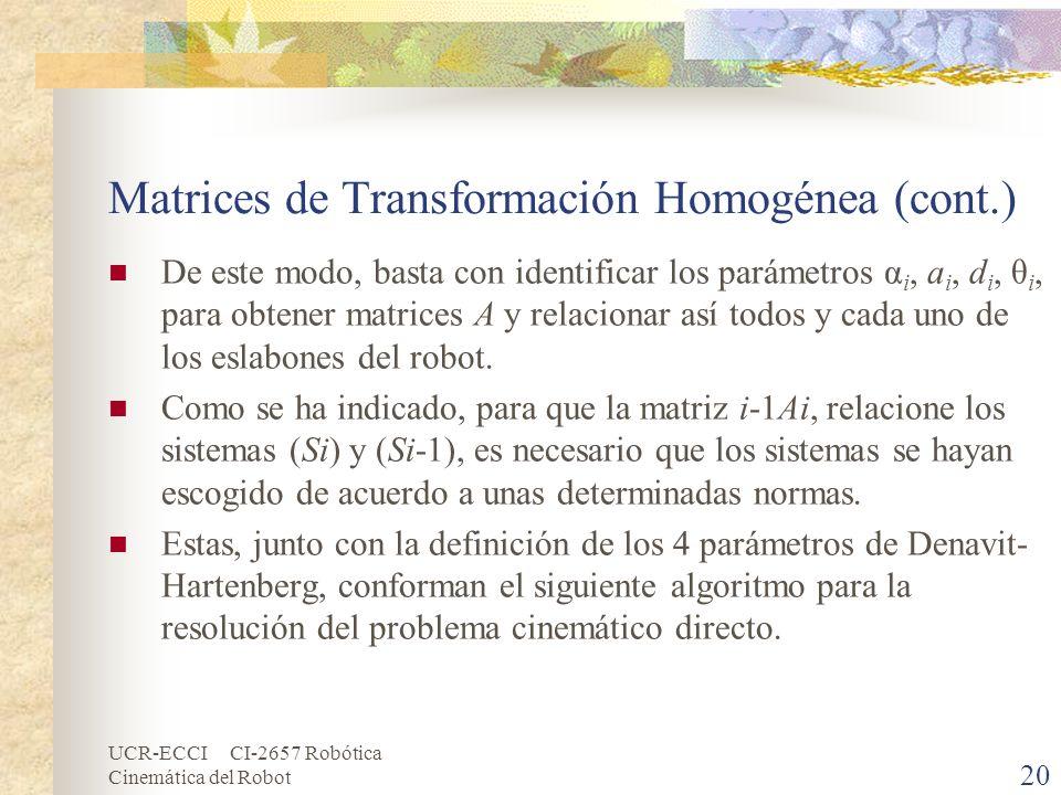 UCR-ECCI CI-2657 Robótica Cinemática del Robot Matrices de Transformación Homogénea (cont.) De este modo, basta con identificar los parámetros α i, a