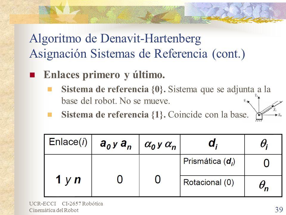 UCR-ECCI CI-2657 Robótica Cinemática del Robot Algoritmo de Denavit-Hartenberg Asignación Sistemas de Referencia (cont.) Enlaces primero y último. Sis
