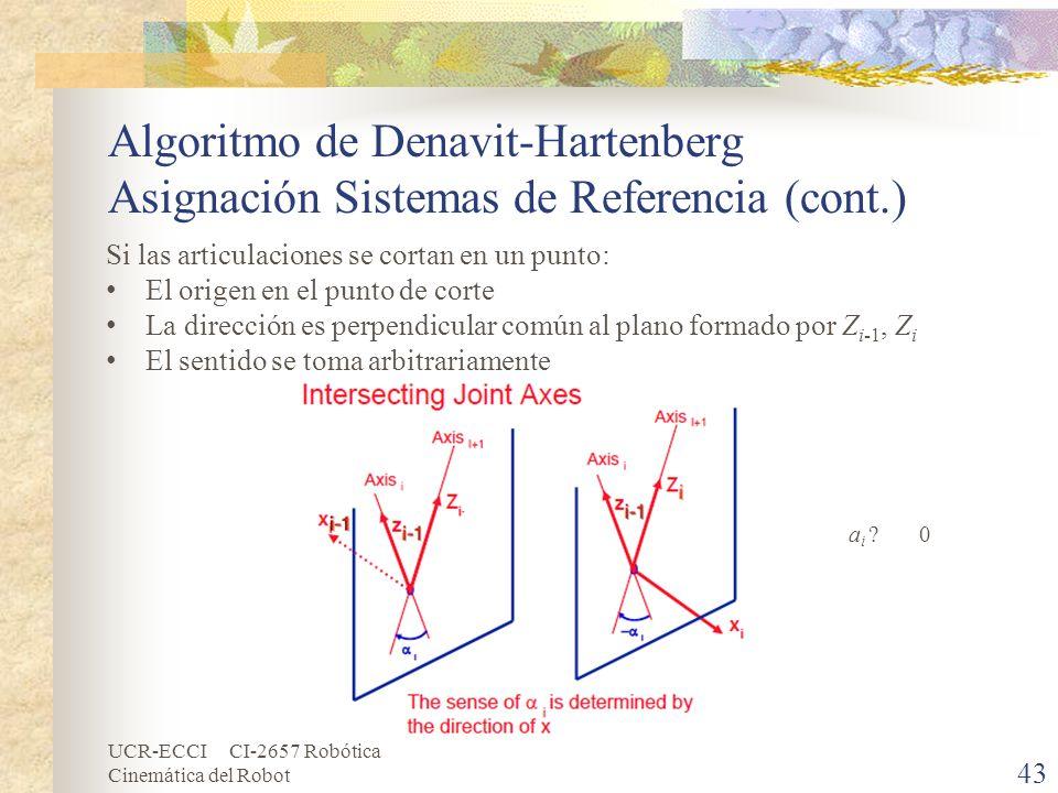 UCR-ECCI CI-2657 Robótica Cinemática del Robot Algoritmo de Denavit-Hartenberg Asignación Sistemas de Referencia (cont.) 43 Si las articulaciones se c
