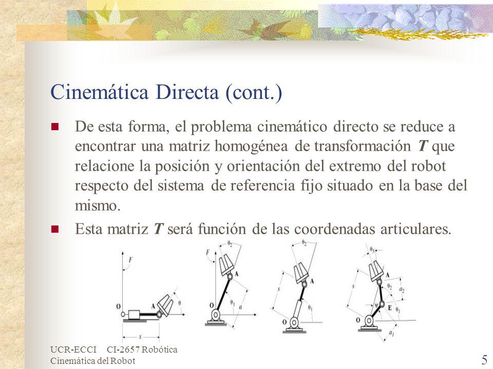 UCR-ECCI CI-2657 Robótica Cinemática del Robot Matrices de Transformación Homogénea La resolución del problema cinemático directo consiste en encontrar las relaciones que permiten conocer la localización espacial del extremo del robot a partir de los valores de sus coordenadas articulares.