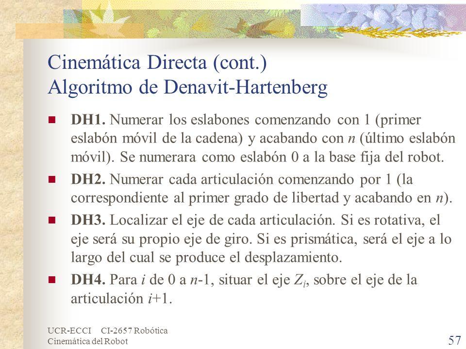 UCR-ECCI CI-2657 Robótica Cinemática del Robot Cinemática Directa (cont.) Algoritmo de Denavit-Hartenberg DH1. Numerar los eslabones comenzando con 1