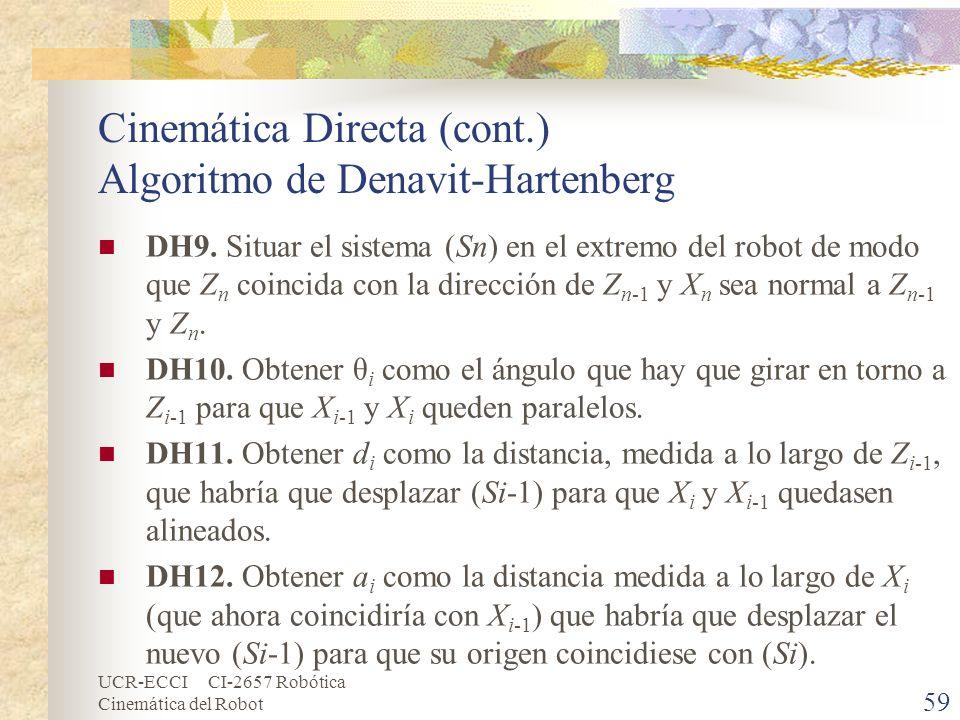 UCR-ECCI CI-2657 Robótica Cinemática del Robot Cinemática Directa (cont.) Algoritmo de Denavit-Hartenberg DH9. Situar el sistema (Sn) en el extremo de
