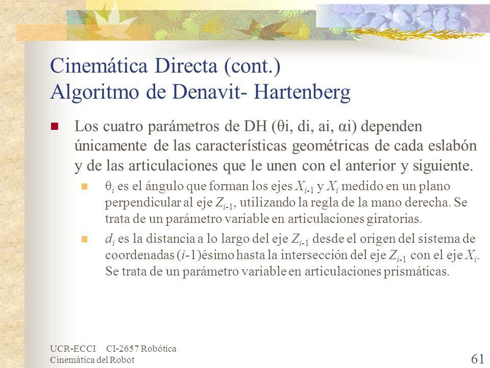 UCR-ECCI CI-2657 Robótica Cinemática del Robot Cinemática Directa (cont.) Algoritmo de Denavit- Hartenberg Los cuatro parámetros de DH (θi, di, ai, αi
