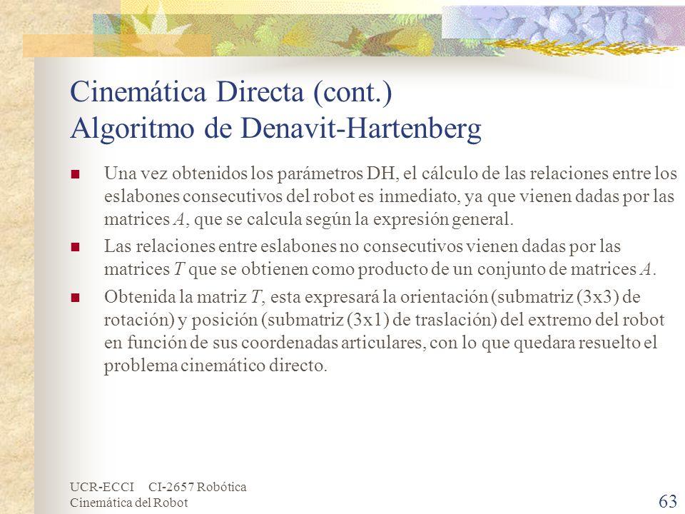 UCR-ECCI CI-2657 Robótica Cinemática del Robot Cinemática Directa (cont.) Algoritmo de Denavit-Hartenberg Una vez obtenidos los parámetros DH, el cálc