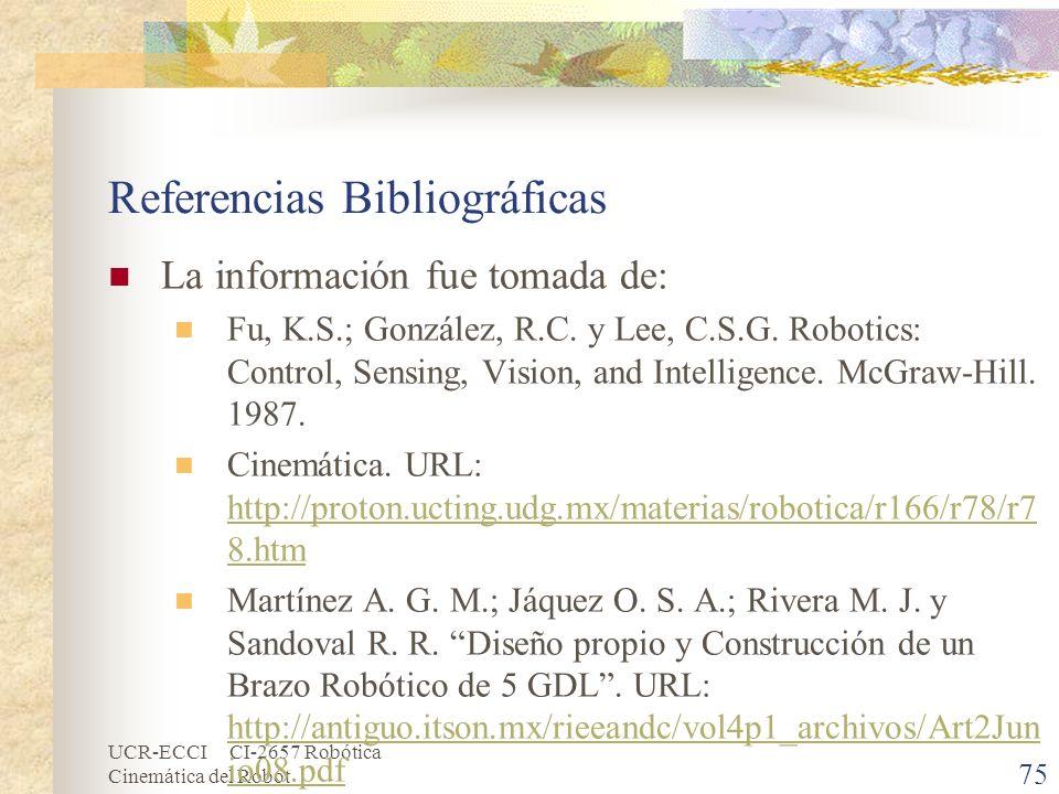 UCR-ECCI CI-2657 Robótica Cinemática del Robot 75 Referencias Bibliográficas La información fue tomada de: Fu, K.S.; González, R.C. y Lee, C.S.G. Robo