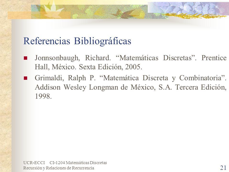 UCR-ECCI CI-1204 Matemáticas Discretas Recursión y Relaciones de Recurrencia 21 Referencias Bibliográficas Jonnsonbaugh, Richard. Matemáticas Discreta