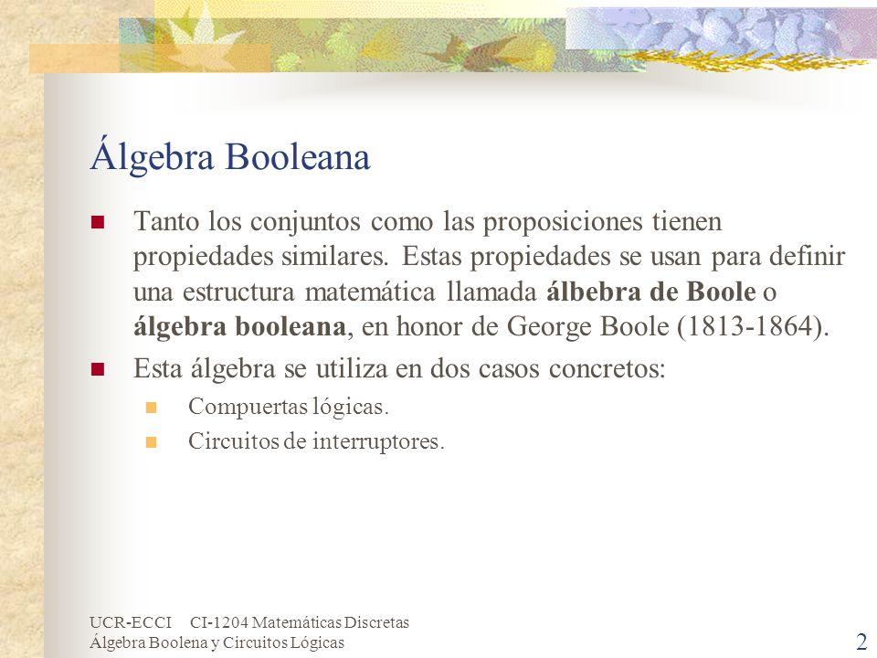 UCR-ECCI CI-1204 Matemáticas Discretas Álgebra Boolena y Circuitos Lógicas 2 Álgebra Booleana Tanto los conjuntos como las proposiciones tienen propie