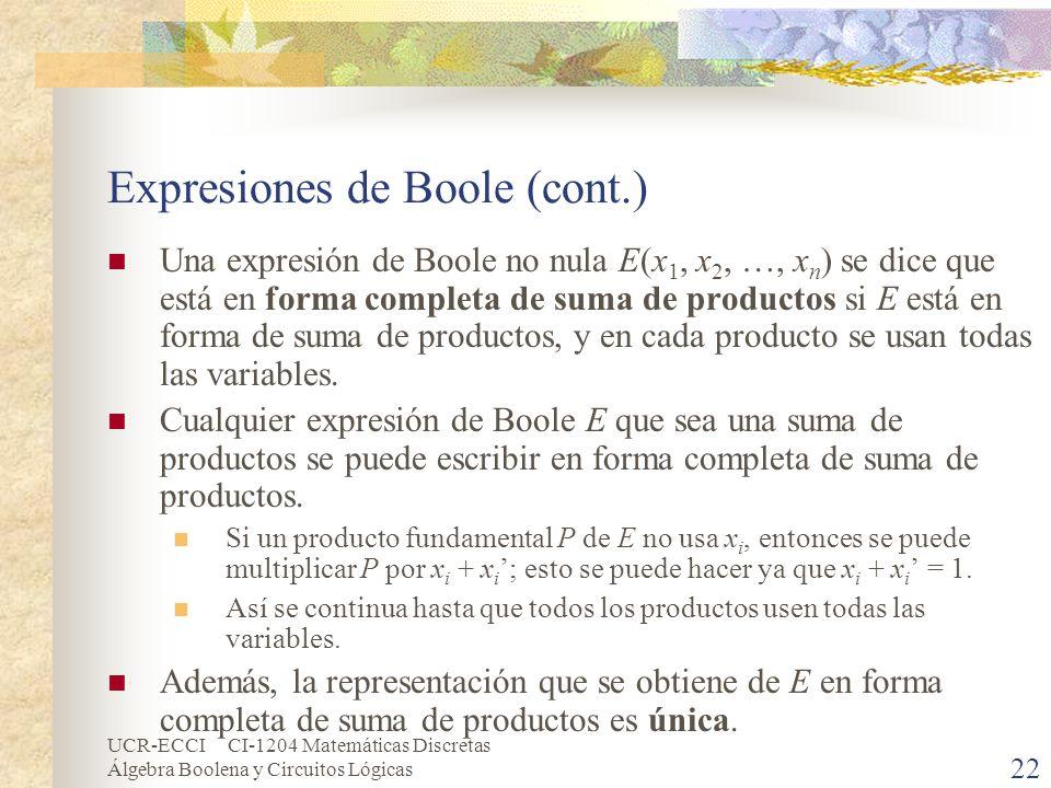 UCR-ECCI CI-1204 Matemáticas Discretas Álgebra Boolena y Circuitos Lógicas 22 Expresiones de Boole (cont.) Una expresión de Boole no nula E(x 1, x 2,