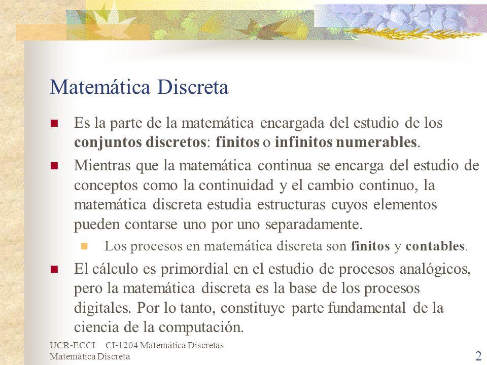 UCR-ECCI CI-1204 Matemática Discretas Matemática Discreta 2 Es la parte de la matemática encargada del estudio de los conjuntos discretos: finitos o i