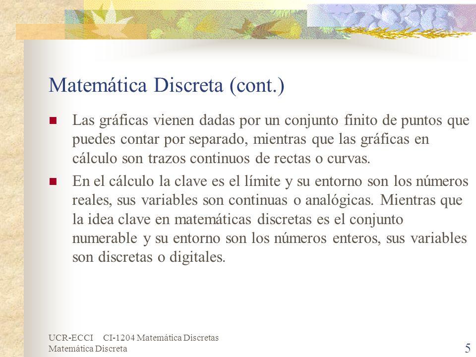 UCR-ECCI CI-1204 Matemática Discretas Matemática Discreta 6 Matemática Discreta (cont.) No se puede decir que alguna de las dos sea más fácil, pues el nivel de complejidad de ambas materias es sumamente elevado.