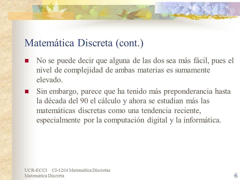 UCR-ECCI CI-1204 Matemática Discretas Matemática Discreta 6 Matemática Discreta (cont.) No se puede decir que alguna de las dos sea más fácil, pues el
