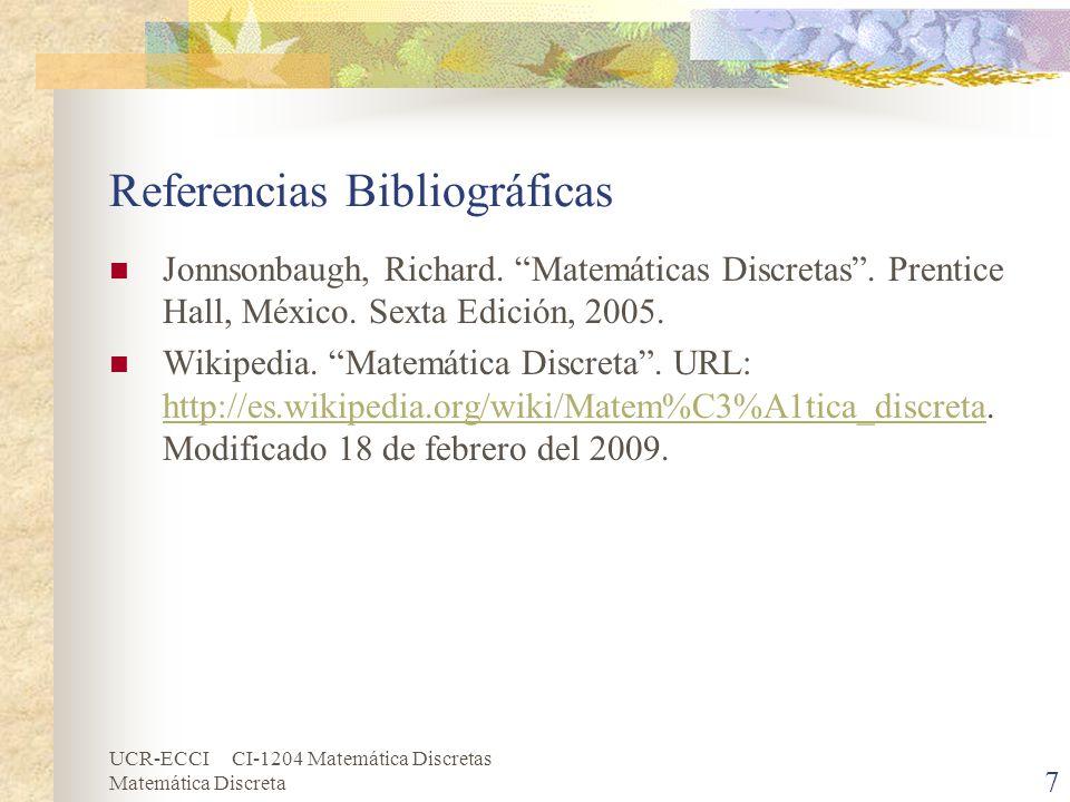 UCR-ECCI CI-1204 Matemática Discretas Matemática Discreta 7 Referencias Bibliográficas Jonnsonbaugh, Richard. Matemáticas Discretas. Prentice Hall, Mé