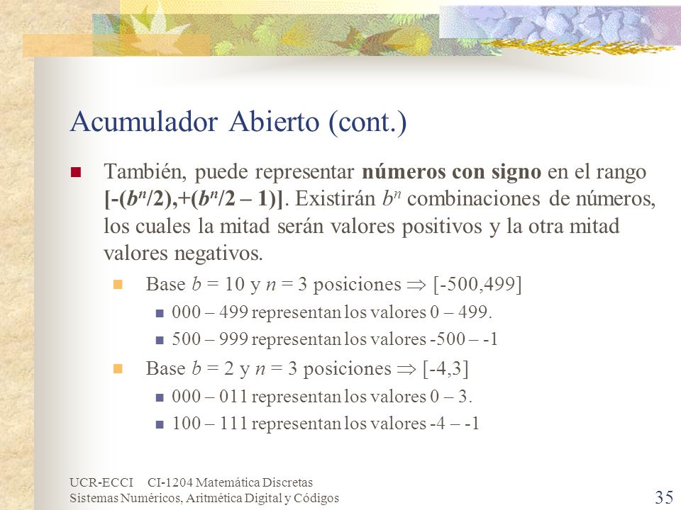 UCR-ECCI CI-1204 Matemática Discretas Sistemas Numéricos, Aritmética Digital y Códigos Acumulador Abierto (cont.) También, puede representar números c
