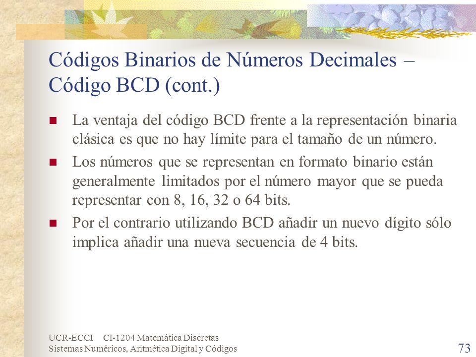 UCR-ECCI CI-1204 Matemática Discretas Sistemas Numéricos, Aritmética Digital y Códigos Códigos Binarios de Números Decimales – Código BCD (cont.) La v