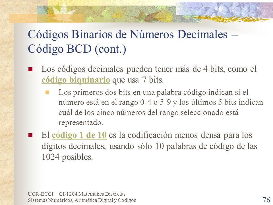 UCR-ECCI CI-1204 Matemática Discretas Sistemas Numéricos, Aritmética Digital y Códigos Códigos Binarios de Números Decimales – Código BCD (cont.) Los