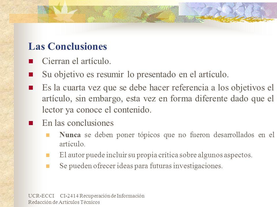 UCR-ECCI CI-2414 Recuperación de Información Redacción de Artículos Técnicos Las Conclusiones Cierran el artículo. Su objetivo es resumir lo presentad