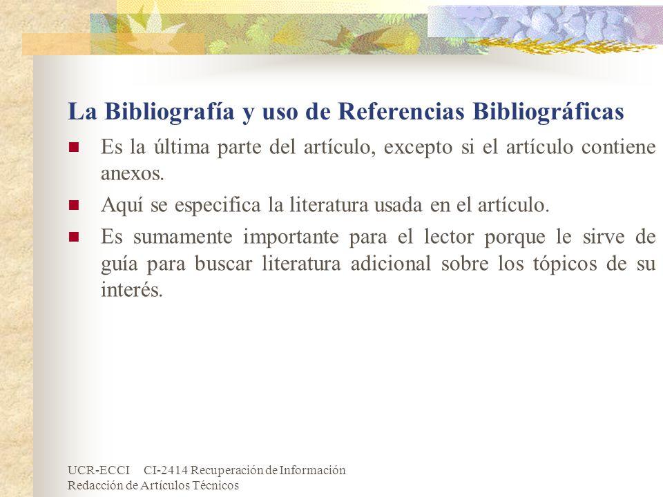 UCR-ECCI CI-2414 Recuperación de Información Redacción de Artículos Técnicos La Bibliografía y uso de Referencias Bibliográficas Es la última parte de