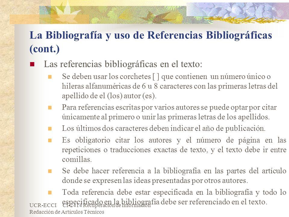 UCR-ECCI CI-2414 Recuperación de Información Redacción de Artículos Técnicos La Bibliografía y uso de Referencias Bibliográficas (cont.) Las referenci