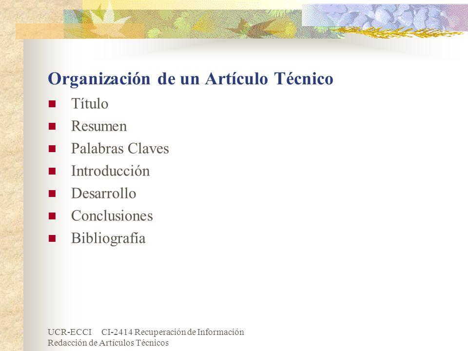 UCR-ECCI CI-2414 Recuperación de Información Redacción de Artículos Técnicos Organización de un Artículo Técnico Título Resumen Palabras Claves Introd