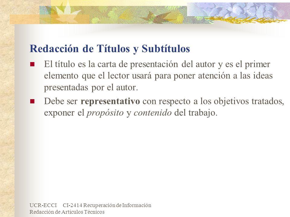 UCR-ECCI CI-2414 Recuperación de Información Redacción de Artículos Técnicos Redacción de Títulos y Subtítulos El título es la carta de presentación d