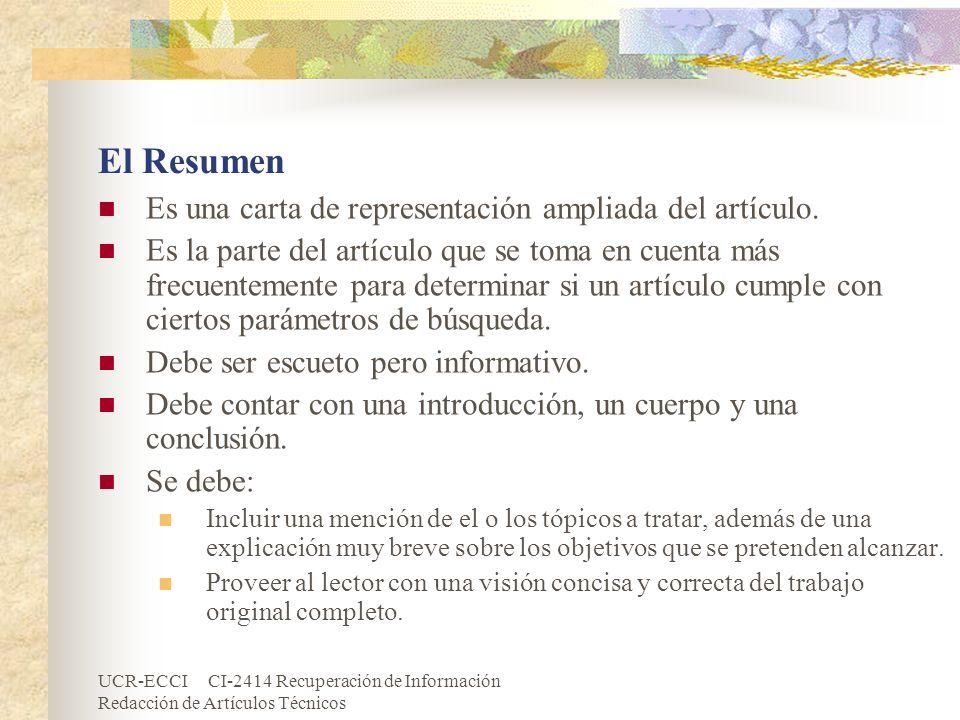 UCR-ECCI CI-2414 Recuperación de Información Redacción de Artículos Técnicos El Resumen Es una carta de representación ampliada del artículo. Es la pa