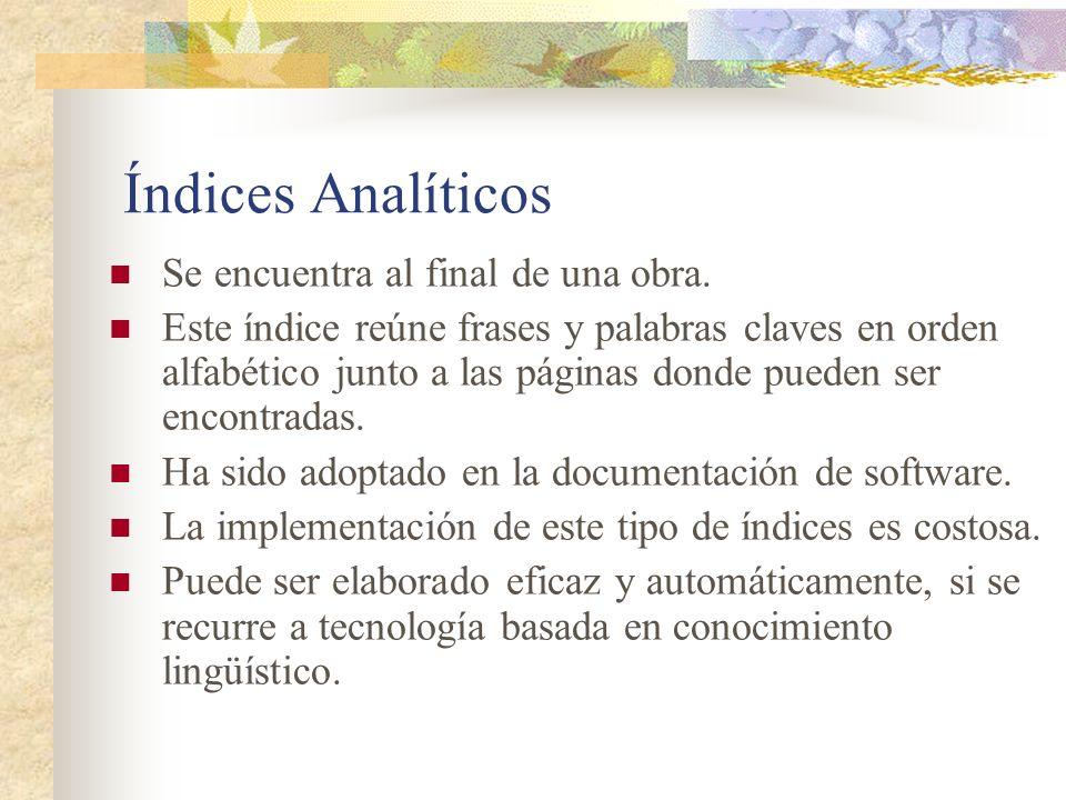 Índices Analíticos Se encuentra al final de una obra. Este índice reúne frases y palabras claves en orden alfabético junto a las páginas donde pueden