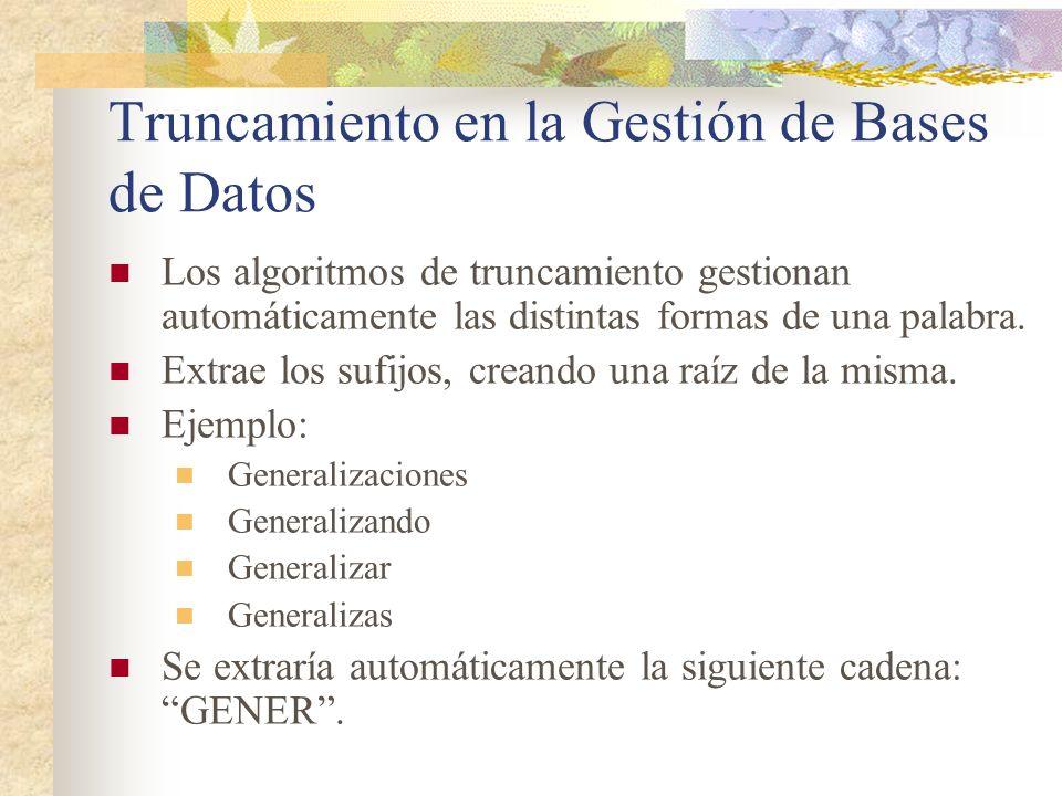 Truncamiento en la Gestión de Bases de Datos Los algoritmos de truncamiento gestionan automáticamente las distintas formas de una palabra. Extrae los