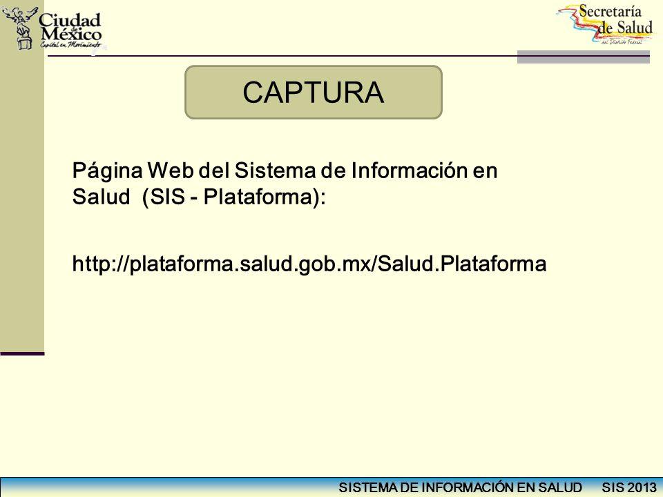 http://plataforma.salud.gob.mx/Salud.Plataforma Página Web del Sistema de Información en Salud (SIS - Plataforma): CAPTURA