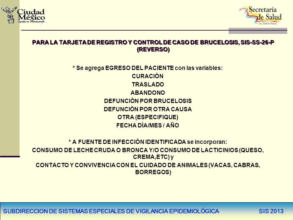 PARA LA TARJETA DE REGISTRO Y CONTROL DE CASO DE BRUCELOSIS, SIS-SS-26-P (REVERSO) * Se agrega EGRESO DEL PACIENTE con las variables: CURACIÒN TRASLAD