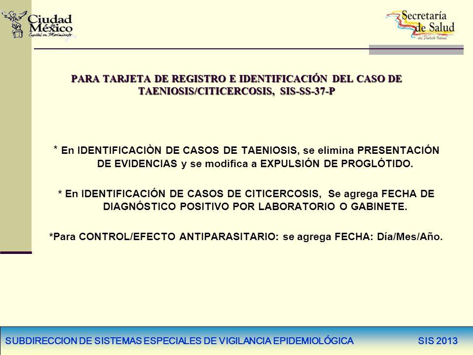 PARA TARJETA DE REGISTRO E IDENTIFICACIÓN DEL CASO DE TAENIOSIS/CITICERCOSIS, SIS-SS-37-P * En IDENTIFICACIÒN DE CASOS DE TAENIOSIS, se elimina PRESEN