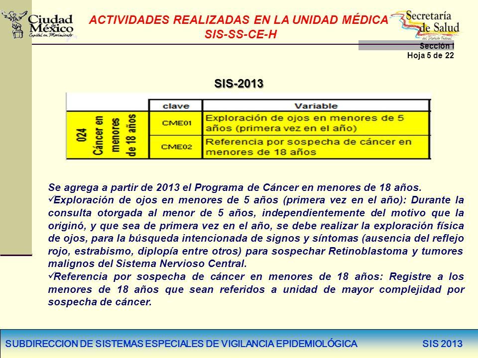 SUBDIRECCION DE SISTEMAS ESPECIALES DE VIGILANCIA EPIDEMIOLÓGICA SIS 2013 Se agrega a partir de 2013 el Programa de Cáncer en menores de 18 años. Expl