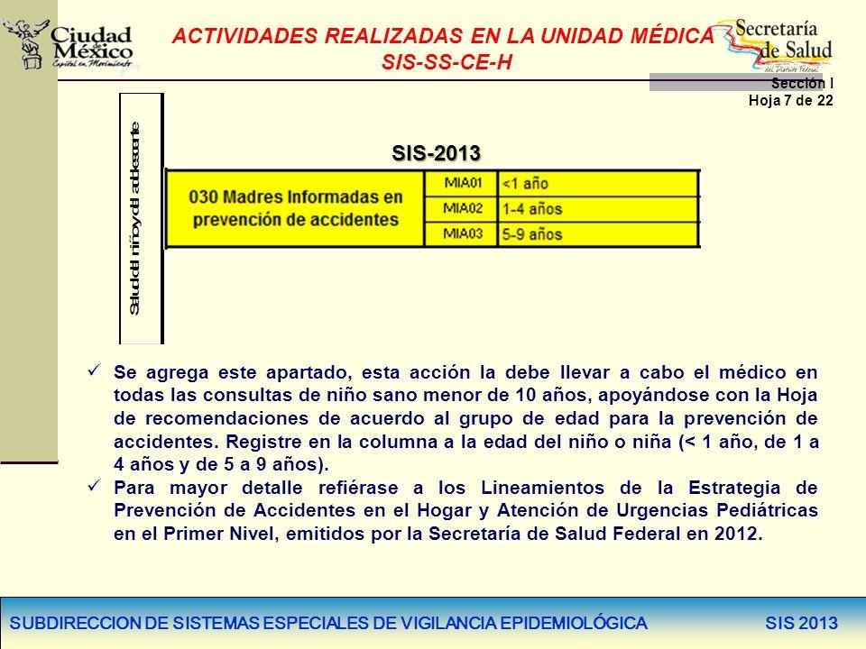 SUBDIRECCION DE SISTEMAS ESPECIALES DE VIGILANCIA EPIDEMIOLÓGICA SIS 2013 SIS-2013 Se agrega este apartado, esta acción la debe llevar a cabo el médic