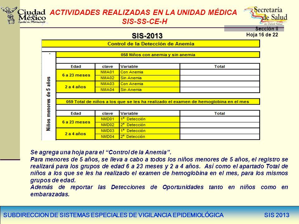 SUBDIRECCION DE SISTEMAS ESPECIALES DE VIGILANCIA EPIDEMIOLÓGICA SIS 2013 SIS-2013 Se agrega una hoja para el Control de la Anemia. Para menores de 5