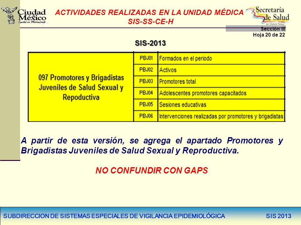 SUBDIRECCION DE SISTEMAS ESPECIALES DE VIGILANCIA EPIDEMIOLÓGICA SIS 2013 SIS-2013 A partir de esta versión, se agrega el apartado Promotores y Brigad