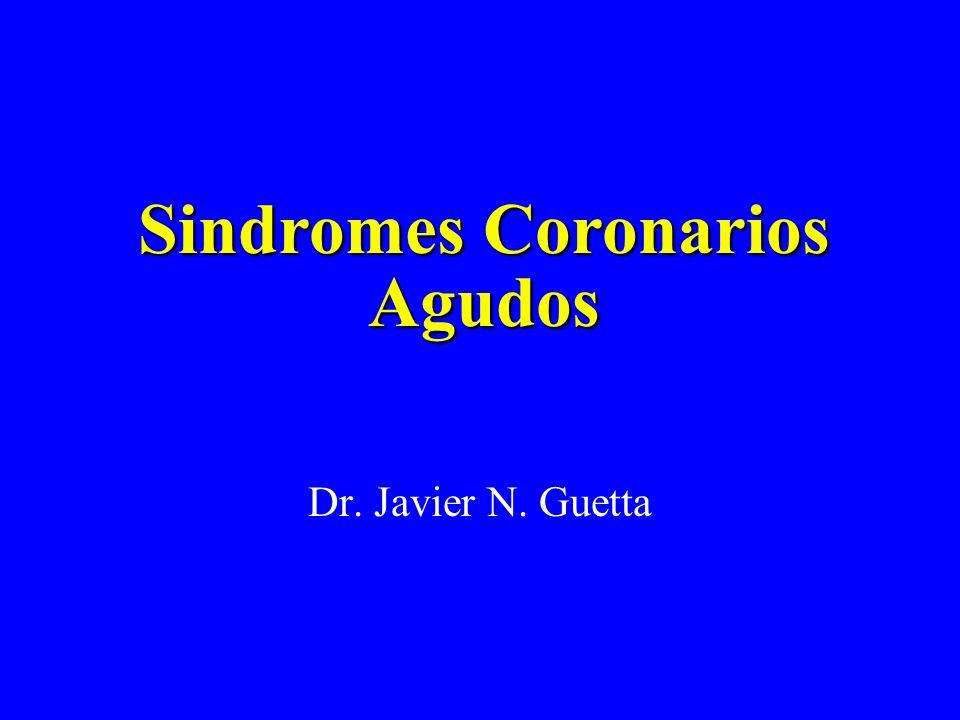 Sindromes Coronarios Agudos Dr. Javier N. Guetta