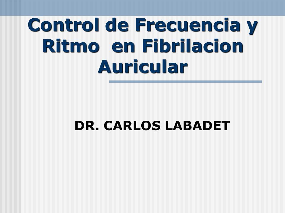 Control de Frecuencia y Ritmo en Fibrilacion Auricular DR. CARLOS LABADET